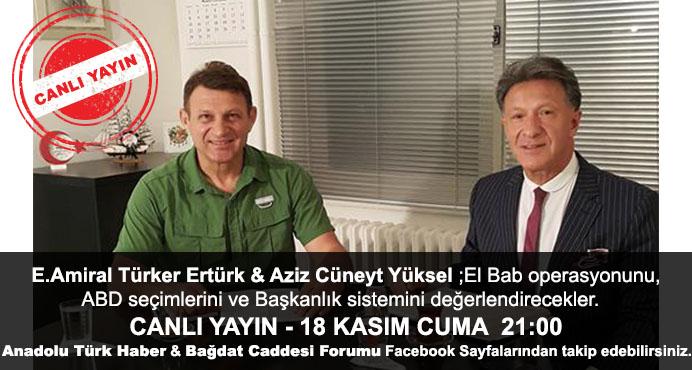 E.Amiral Türker Ertürk & Aziz Cüneyt Yüksel ;El Bab operasyonunu,ABD seçimlerini ve Başkanlık sistemini değerlendirecekler.
