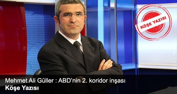 Mehmet Ali Güller : ABD'nin 2. koridor inşası